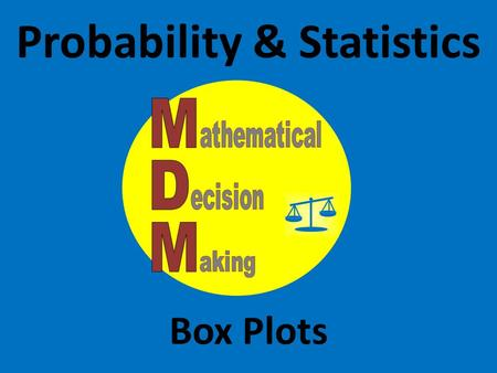Probability & Statistics Box Plots. Describing Distributions Numerically Five Number Summary and Box Plots (Box & Whisker Plots )