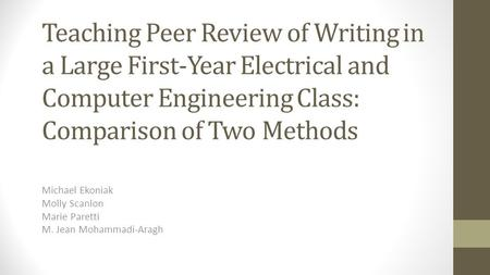Teaching Peer Review of Writing in a Large First-Year Electrical and Computer Engineering Class: Comparison of Two Methods Michael Ekoniak Molly Scanlon.
