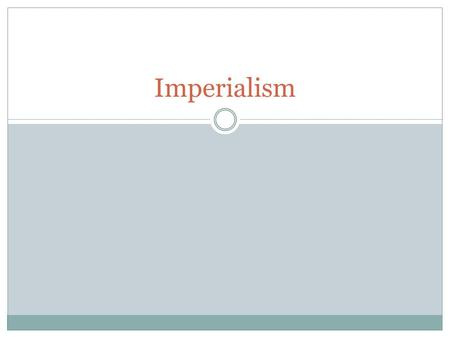 Imperialism. Imperialism Vocabulary Imperialism – direct or indirect control of one nation by another nation. Colony – direct control by the imperial.