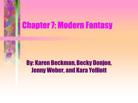 Chapter 7: Modern Fantasy By: Karen Beckman, Becky Donjon, Jenny Weber, and Kara Yelliott.