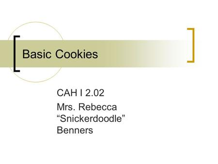 "Basic Cookies CAH I 2.02 Mrs. Rebecca ""Snickerdoodle"" Benners."