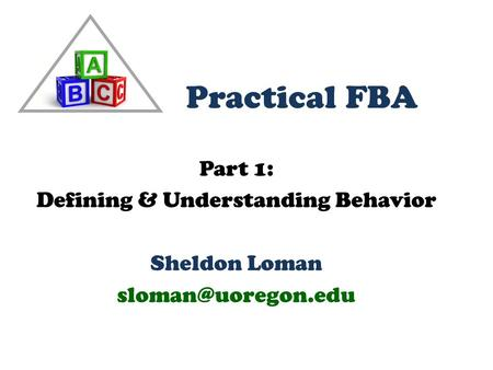 Part 1: Defining & Understanding Behavior Sheldon Loman Practical FBA.