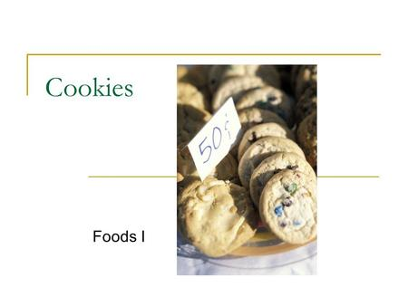 Cookies Foods I. Baking Basics Measure accurately Add ingredients in order Mix the correct length of time.