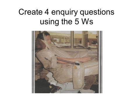 Create 4 enquiry questions using the 5 Ws. So what do you think Enrique's story is all about?
