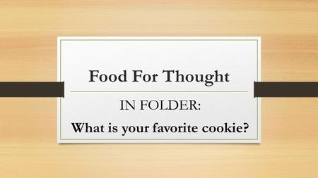 Food For Thought IN FOLDER: What is your favorite cookie?