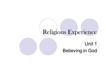 Religious Experience Unit 1 Believing in God. 1.2 Lesson aims To investigate religious experience. To explore why religious experiences may lead to belief.