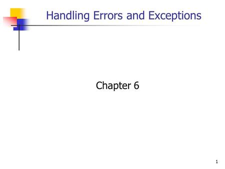 1 Handling Errors and Exceptions Chapter 6. 2 Objectives You will be able to: 1. Use the try, catch, and finally statements to handle exceptions. 2. Raise.