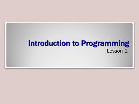 Introduction to Programming Lesson 1. Algorithms Algorithm refers to a method for solving problems. Common techniques for representing an algorithms: