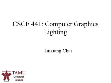 1 CSCE 441: Computer Graphics Lighting Jinxiang Chai.