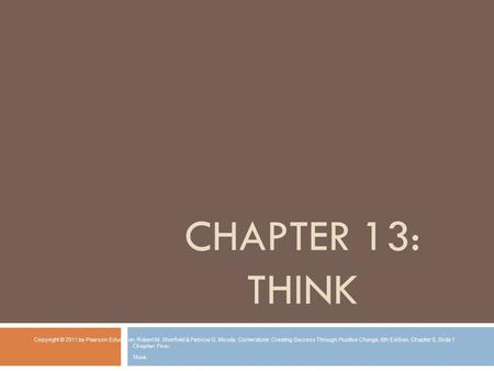 CHAPTER 13: THINK Chapter Five: Think Copyright © 2011 by Pearson Education, Robert M. Sherfield & Patricia G. Moody, Cornerstone: Creating Success Through.