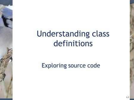 Understanding class definitions Exploring source code 6.0.