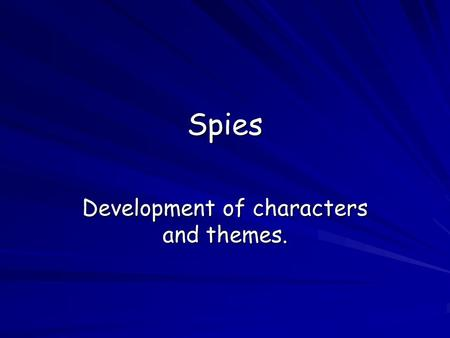 Spies Development of characters and themes.. Stephen He is the main character of the novel. He is first seen in his sixties but is then presented as boy.