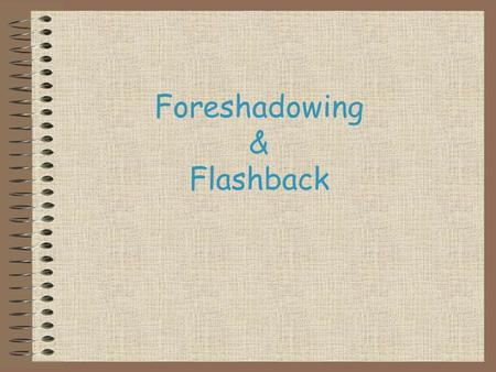 Foreshadowing & Flashback. What is foreshadowing? Foreshadowing: a literary device in which an author mentions or hints at something that will happen.