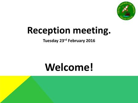 Reception meeting. Tuesday 23 rd February 2016 Welcome!