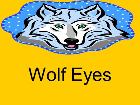 Wolf Eyes. all am at ate into that like there.