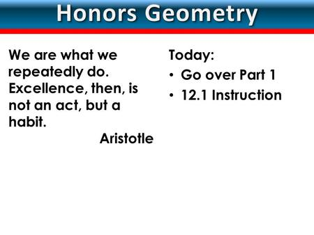 LESSON Today: Go over Part 1 12.1 Instruction We are what we repeatedly do. Excellence, then, is not an act, but a habit. Aristotle.