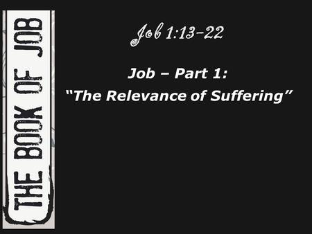 "Job 1:13-22 Job – Part 1: ""The Relevance of Suffering"""