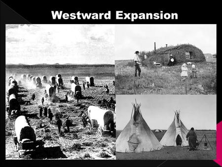 Westward Expansion. PHYSICAL AND CLIMATE FEATURES OF THE GREAT PLAINS  Flatlands that rise gradually from east to west  Land eroded by wind and.