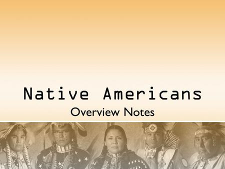Native Americans Overview Notes. Culture on the Plains A Nomadic Life: For centuries the Great Plains were home to many native American nations. Some.