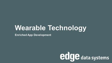 Wearable Technology Enriched App Development. About Me … Solutions Architect – Edge Data Systems MoMo Wales Nokia Developer Champion Wales and West –