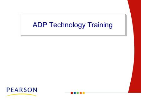 Page ADP Technology Training. 2 Page2 Confidential Copyright © 2007 Pearson Education, Inc. and/or one or more of its direct or indirect affiliates. All.