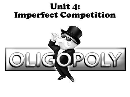 Unit 4: Imperfect Competition. 2 Perfect Competition Pure Monopoly Monopolistic Competition Oligopoly Characteristics of Oligopolies: A Few Large Producers.