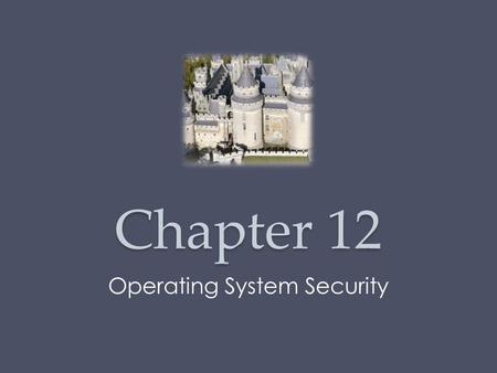Chapter 12 Operating System Security. Possible for a system to be compromised during the installation process before it can install the latest patches.