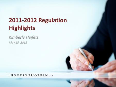 2011-2012 Regulation Highlights Kimberly Heifetz May 15, 2012.