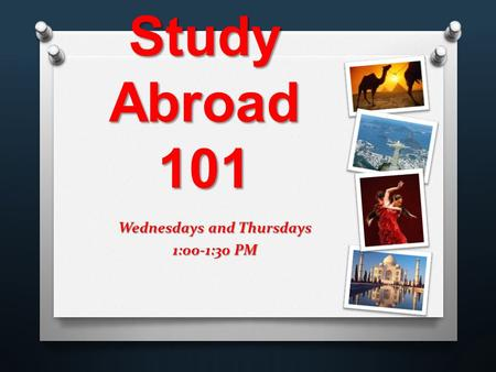 Wednesdays and Thursdays 1:00-1:30 PM Study Abroad 101.