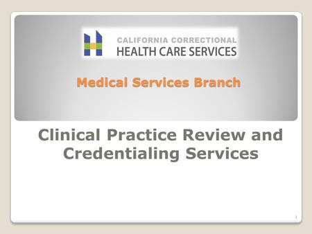 Medical Services Branch Clinical Practice Review and Credentialing Services 1.