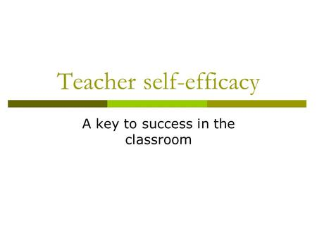 Teacher self-efficacy A key to success in the classroom.
