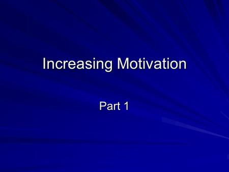 Increasing Motivation Part 1. Three Motivation Problems Level of Concern Feeling Tone Success.