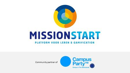 Community partner of. Sem van Geffen Community Manager Mission Start Frank Leoné Ambassador Mission Start, Marbelous Minds Community partner of.
