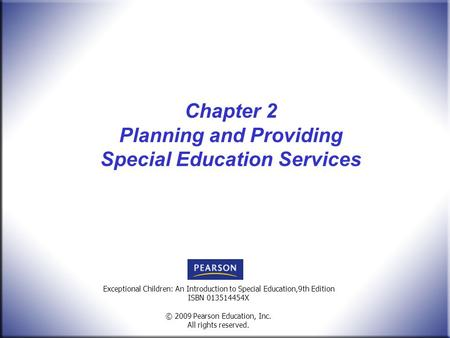 Exceptional Children: An Introduction to Special Education,9th Edition ISBN 013514454X © 2009 Pearson Education, Inc. All rights reserved. Chapter 2 Planning.