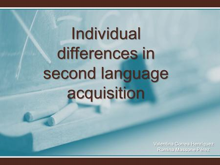 Individual differences in second language acquisition Valentina Correa Henríquez Romina Massone Pérez.