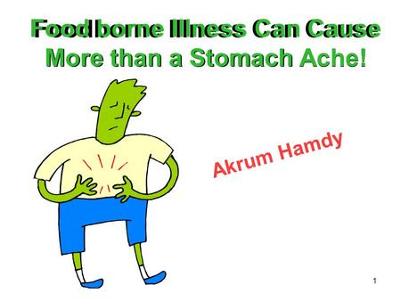 1 Akrum Hamdy Foodborne Illness Can Cause More than a Stomach Ache!