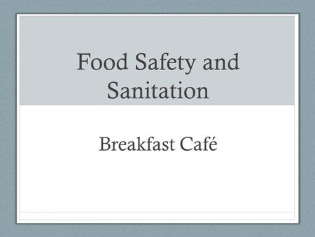 Food Safety and Sanitation Breakfast Café. Food Service Industry First Job for many young people Employs 11.6 million workers 30% are age 20 and younger.