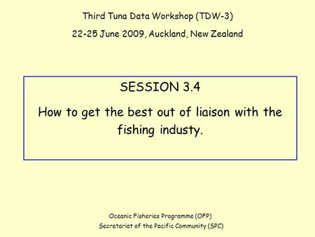 Third Tuna Data Workshop (TDW-3) 22-25 June 2009, Auckland, New Zealand Oceanic Fisheries Programme (OFP) Secretariat of the Pacific Community (SPC) SESSION.