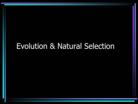 "Evolution & Natural Selection. First thoughts on the idea… ""Acquired Traits"" –If you want it you can make yourself have it Once a structure is modified."
