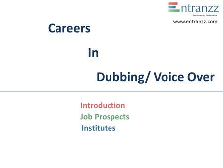Careers In Dubbing/ Voice Over Introduction Job Prospects Institutes www.entranzz.com.