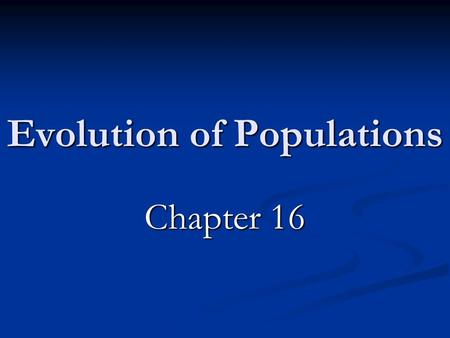 Evolution of Populations Chapter 16. 16-1 Genes and Variation How common is genetic variation?