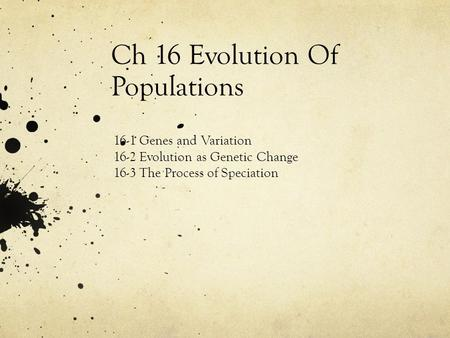 Ch 16 Evolution Of Populations 16-1 Genes and Variation 16-2 Evolution as Genetic Change 16-3 The Process of Speciation.
