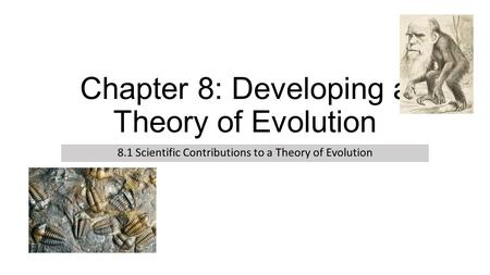 Chapter 8: Developing a Theory of Evolution 8.1 Scientific Contributions to a Theory of Evolution.