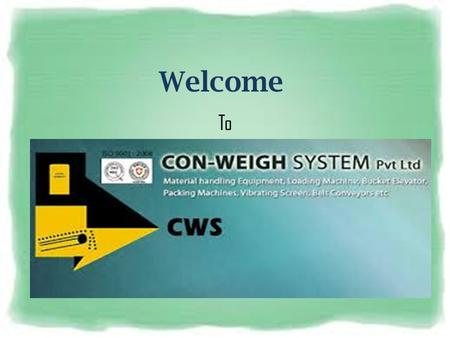 Welcome To. Conweigh Systems A Single Stop Destination for all your material handling equipment needs....Providing a wide range of equipments for silo.
