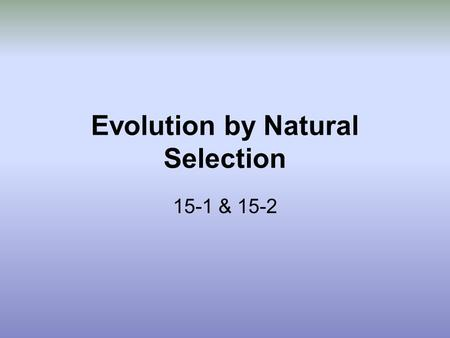 Evolution by Natural Selection 15-1 & 15-2 What is Evolution? = A change in a species over time = A change in a population over time (micro) Examples: