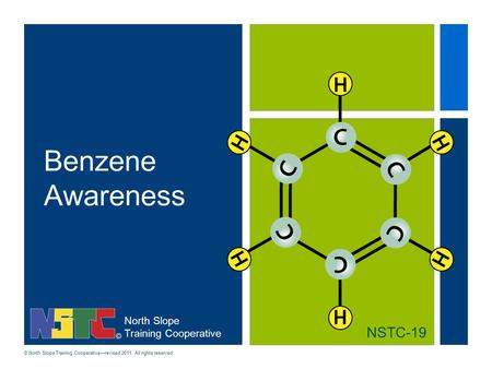 North Slope Training Cooperative © North Slope Training Cooperative—revised 2011. All rights reserved. Benzene Awareness NSTC-19.