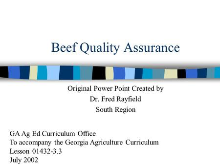 Beef Quality Assurance Original Power Point Created by Dr. Fred Rayfield South Region GA Ag Ed Curriculum Office To accompany the Georgia Agriculture Curriculum.