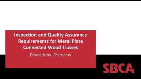 Inspection and Quality Assurance Requirements for Metal Plate Connected Wood Trusses Educational Overview.