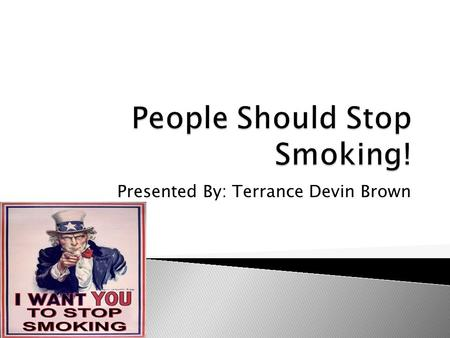Presented By: Terrance Devin Brown.  Smoking kills people every day.  Smoking starts cancer in a person every day.