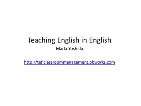 Teaching English in English Marla Yoshida